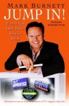 Jump In!: Even If You Don't Know How to Swim - Mark Burnett