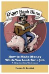 Piggy Bank Blues: How to Make Money While You Look for a Job - Donna Buskirk, Chuck Lehning, James Gray, Tia Gray