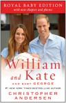 William and Kate: And Baby George: Royal Baby Edition - Christopher Andersen