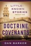Little-Known Stories about the Doctrine & Covenants - Dan Barker