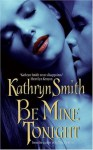 Be Mine Tonight - Kathryn Smith