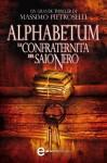 Alphabetum. La Confraternita Del Saio Nero - Massimo Pietroselli