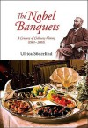 The Nobel Banquets: A Century of Culinary History (19012001) - Ulrica Soderlind, Michael Knight