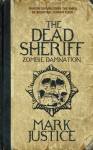 The Dead Sheriff: Zombie Damnation (Book #1) - Mark Justice