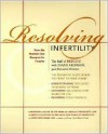 Resolving Infertility - Staff of RESOLVE, Suzanne LeVert, Diane Aronson, Staff of RESOLVE