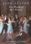 Jane Austen: The World of Her Novels - Deirdre Le Faye