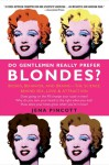 Do Gentlemen Really Prefer Blondes?: Why He Fancies You and Why He Doesn't - Jena Pincott