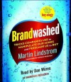 Brandwashed: Tricks Companies Use to Manipulate Our Minds and Persuade Us to Buy - Martin Lindstrom, Dan Woren