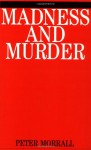 Madness and Murder: Implications for the Psychiatric Disciplines - Peter Morrall