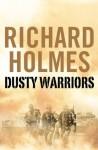 Dusty Warriors - Richard Holmes