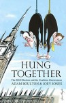 Hung Together: The 2010 Election and the Coalition Government - Adam Boulton, Joey Jones