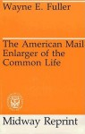 The American Mail: Enlarger of the Common Life - Wayne Edison Fuller