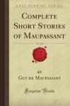 Complete Short Stories of Maupassant, Vol. 1 of 2 (Forgotten Books) - Guy de Maupassant