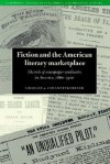 Fiction and the American Literary Marketplace: The Role of Newspaper Syndicates in America, 1860 1900 - Charles Johanningsmeier, David McKitterick, Terry Belanger