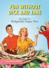 Fun without Dick and Jane: A Guide to Your Delightfully Empty Nest - Christie Mellor