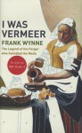 I Was Vermeer: The Legend Of The Forger Who Swindled The Nazis - Frank Wynne