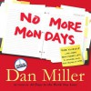 No More Mondays: Fire Yourself -- And Other Revolutionary Ways to Discover Your True Calling at Work (Audio) - Dan Miller