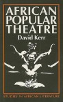 African Popular Theatre: From Pre-Colonial Times to the Present Day - David Kerr