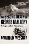 The Second Death of George Mallory: The Enigma and Spirit of Mount Everest - Reinhold Messner