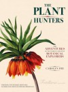 The Plant Hunters: The Adventures of the World's Greatest Botanical Explorers - Carolyn Fry