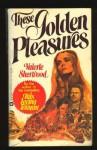 These Golden Pleasures - Valerie Sherwood