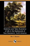 Sketches and Tales Illustrative of Life in the Backwoods of New Brunswick, North America (Dodo Press) - F. Beavan