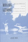 Moving Lessons: Margaret H'Doubler and the Beginning of Dance in American Education - Janice Ross
