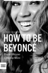 How To Be Beyoncé - Madison Moore, Thought Catalog