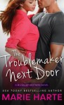 The Troublemaker Next Door - Marie Harte