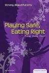 Playing Safe, Eating Right: Making Healthy Choices - Tamra B. Orr, Vicki F., Ph.D. Panaccione