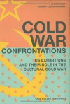 Cold War Confrontations: US Exhibitions and their Role in the Cultural Cold War - Jack Masey, Conway Lloyd Morgan