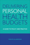 Delivering Personal Health Budgets: A Guide to Policy and Practice - Vidhya Alakeson