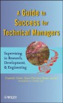 A Guide to Success for Technical Managers: Supervising in Research, Development, and Engineering - Elizabeth Treher, David Piltz, Steven Jacobs, Timothy Carr