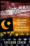 World War IV: Militant Islam's Battle For World Domination - Sheldon Cohen