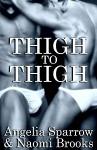 Thigh to Thigh - Angelia Sparrow, Naomi Brooks