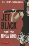 Jet Black and the Ninja Wind: British Edition - Leza Lowitz, Shogo Oketani