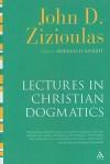 Lectures in Christian Dogmatics - John D. Zizioulas, Douglas Knight, Katerina Nikolopulu