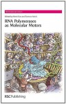 RNA Polymerases as Molecular Motors - Royal Society of Chemistry, Terence Strick, Stephen Neidle, Marius Clore, David M.J. Lilley
