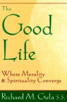 The Good Life: Where Morality and Spirituality Converge - Richard M. Gula
