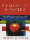 The Symbolic Species: The Co-evolution of Language and the Brain - Terrence W. Deacon
