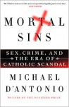 Mortal Sins: Sex, Crime, and the Era of Catholic Scandal - Michael D'Antonio