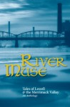 River Muse: Tales of Lowell & the Merrimack Valley - Charles Dickens, Jack Kerouac, Andre Dubus III, Andre Dubus, David Daniel, Steven Lee Beeber, Pierre Comtois, David Perry, Jay Atkinson, Mark Burns, Chaz Scoggins, Lucy Larcom, Bob Sanchez, David Cappella, Tom Sexton, Charlie Bevis, Paul Marion, Cesar Sanchez Beras, Kennet