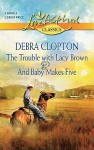 The Trouble with Lacy Brown and And Baby Makes Five: The Trouble with Lacy BrownAnd Baby Makes Five - Debra Clopton