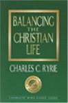Balancing the Christian Life: 25th Anniversary Edition - Charles C. Ryrie