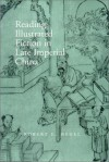 Reading Illustrated Fiction In Late Imperial China - Robert E. Hegel