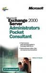 Microsoft® Exchange 2000 Server Administrator's Pocket Consultant - William R. Stanek
