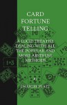 Card Fortune Telling - A Lucid Treatise Dealing with All the Popular and More Abstruse Methods - Charles Platt