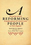 A Reforming People: Puritanism and the Transformation of Public Life in New England - David D. Hall