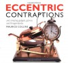 Eccentric Contraptions: And Amazing Gadgets, Gizmos and Thingamabobs - Maurice Collins, Ian Kearey, Ian Keary