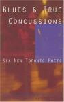 Blues & True Concussions: Six New Toronto Poets - Michael Redhill
